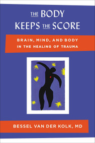 The Body Keeps the Score (Brain, Mind, and Body in the Healing of Trauma) by Bessel van der Kolk, M.D., 9780670785933