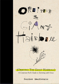 Orbiting the Giant Hairball (A Corporate Fool's Guide to Surviving with Grace) by Gordon MacKenzie, 9780670879830