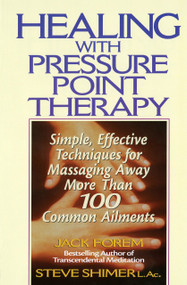 Healing with Pressure Point Therapy (Simple, Effective Techniques for Massaging Away More Than 100 Annoying Ailments) by Jack Forem, 9780735200067
