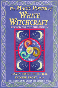 Magic Power of White Witchcraft (Revised for the New Millennium) by Gavin Frost, Yvonne Frost, 9780735200937
