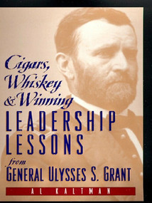 Cigars, Whiskey and Winning (Leadership Lessons from General Ulysses S. Grant) by Al Kaltman, 9780735201637