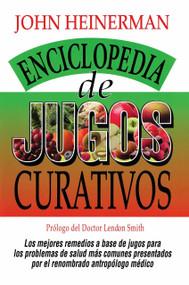 Enciclopedia de Jugos Curativos by John Heinerman, 9780735201903