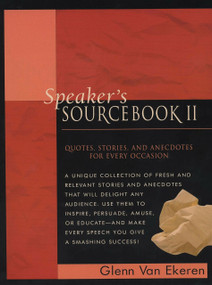 Speaker's Sourcebook II (Quotes, Stories, and Anecdotes for Every Occasion) by Glenn Van Ekeren, 9780735202818