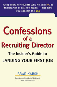 Confessions of a Recruiting Director (The Insider's Guide to Landing Your First Job) by Brad Karsh, 9780735204041