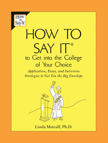 How to Say It to Get Into the College of Your Choice (Application, Essay, and Interview Strategies to Get You theBig Envelope) by Linda Metcalf, 9780735204201