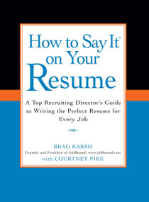 How to Say It on Your Resume (A Top Recruiting Director's Guide to Writing the Perfect Resume for Every Job) by Brad Karsh, Courtney Pike, 9780735204348