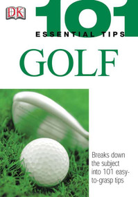 101 Essential Tips: Golf (Breaks Down the Subject into 101 Easy-to-Grasp Tips) by Peter Ballingall, Marlena Spieler, 9780756602222