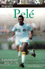 DK Biography: Pele (A Photographic Story of a Life) by James Buckley, Jr., 9780756629878
