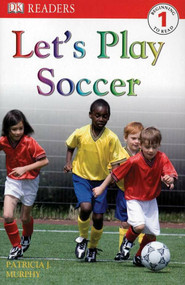 DK Readers L1: Let's Play Soccer by Patricia J. Murphy, 9780756634582