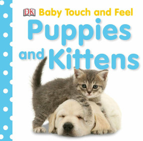 Baby Touch and Feel: Puppies and Kittens by DK, 9780756638351