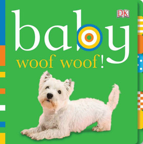 Baby: Woof Woof! by DK, 9780756655082