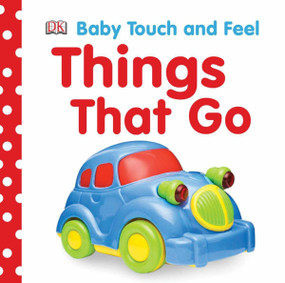 Baby Touch and Feel: Things That Go by DK, 9780756658410
