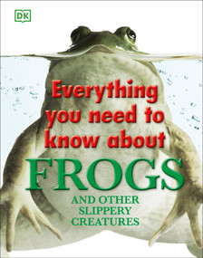 Everything You Need to Know About Frogs and Other Slippery Creatures by DK, 9780756682323