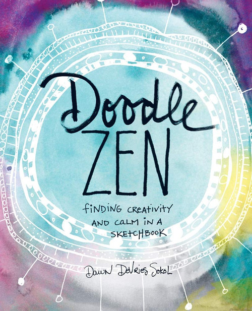 Doodle Zen (Finding Creativity and Calm in a Sketchbook) by Dawn DeVries Sokol, 9781617691911