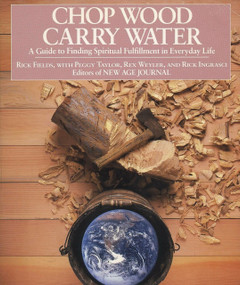 Chop Wood, Carry Water (A Guide to Finding Spiritual Fulfillment in Everyday Life) by Rick Fields, 9780874772098