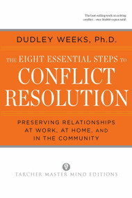 The Eight Essential Steps to Conflict Resolution (Preseverving Relationships at Work, at Home, and in the Community) by Dudley Weeks, 9780874777512