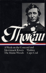 Henry David Thoreau: A Week on the Concord and Merrimack Rivers, Walden, The Maine Woods, Cape Cod (LOA #28) by Henry David Thoreau, 9780940450271