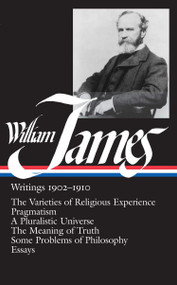William James: Writings 1902-1910 (LOA #38) (The Varieties of Religious Experience / Pragmatism / A Pluralistic Universe / The Meaning of Truth / Some Problems of Philosophy / Essays) by William James, 9780940450387