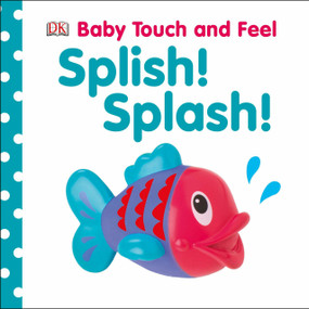 Baby Touch and Feel: Splish! Splash! by DK, 9781465401625