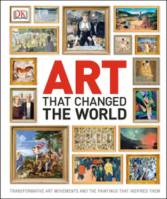 Art That Changed the World (Transformative Art Movements and the Paintings That Inspired Them) by DK, 9781465414359