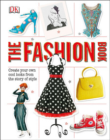 The Fashion Book (Create Your Own Cool Looks from the Story of Style) by DK, 9781465422842