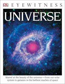 DK Eyewitness Books: Universe (Marvel at the Beauty of the Universe from Our Solar System to Galaxies in the Fa) by DK, 9781465431875