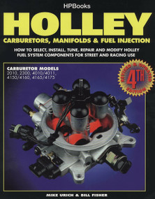 Holley Carburetors, Manifolds & Fuel Injections (How to Select, Install, Tune, Repair and Modify Fuel System Components for Street and Racing Use, Revised and Updated Fourth Edition) by Mike Urich, 9781557880529