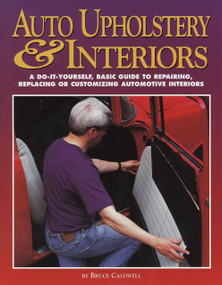 Auto Upholstery & Interiors (A Do-It-Yourself, Basic Guide to Repairing, Replacing, or Customizing Automotive Interiors) by Bruce Caldwell, 9781557882653