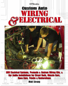 Custom Auto Wiring & Electrical HP1545 (OEM Electrical Systems, Premade & Custom Wiring Kits, & Car Audio Installations for Street Rods, Muscle Cars, Race Cars, Trucks & Restorations) by Matt Strong, 9781557885456