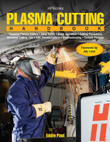 Plasma Cutting Handbook (Choosing Plasma Cutters, Shop Safely, Basic Operation, Cutting Procedures, Advanced Cutting Tips, CNC Plasma Cutters, Troubleshooting & Sample Projects) by Eddie Paul, Jay Leno, 9781557885692