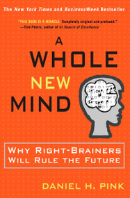 A Whole New Mind (Why Right-Brainers Will Rule the Future) by Daniel H. Pink, 9781573223089