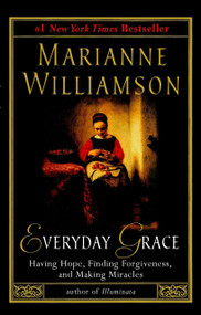 Everyday Grace (Having Hope, Finding Forgiveness, and Making Miracles) by Marianne Williamson, 9781573223515