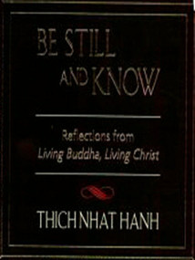 Be Still and Know (Reflections from Living Buddha, Living Christ) by Thich Nhat Hanh, 9781573225625