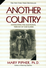 Another Country (Navigating the Emotional Terrain of Our Elders) by Mary Pipher, PhD, 9781573227841