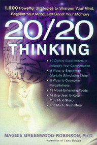 20/20 Thinking (1,000 Powerful Strategies to Sharpen Your Mind, Brighten Your Mood, and Boost Your Memory) by Maggie Greenwood-Robinson, 9781583331538