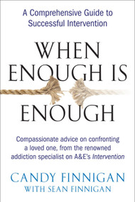 When Enough is Enough (A Comprehensive Guide to Successful Intervention) by Candy Finnigan, Sean Finnigan, 9781583332979
