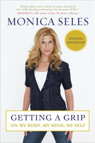 Getting a Grip (On My Body, My Mind, My Self) by Monica Seles, 9781583333754