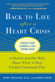 Back to Life After a Heart Crisis (A Doctor and His Wife Share Their 8 Step Cardiac Comeback Plan) by Marc Wallack M.D., Jamie Colby, 9781583334195
