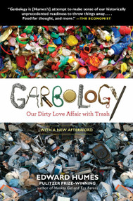 Garbology (Our Dirty Love Affair with Trash) by Edward Humes, 9781583335239