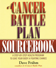 A Cancer Battle Plan Sourcebook (A Step-by-Step Health Program to Give Your Body a Fighting Chance) by David J. Frähm, 9781585420025