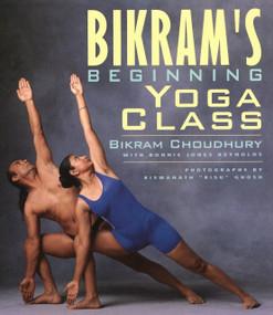 Bikram's Beginning Yoga Class (Revised and Updated) by Bikram Choudhury, 9781585420209