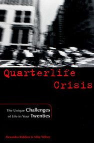 Quarterlife Crisis (The Unique Challenges of Life in Your Twenties) by Alexandra Robbins, Abby Wilner, 9781585421060