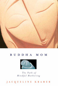 Buddha Mom (The Path of Mindful Mothering) by Jacqueline Kramer, 9781585422944