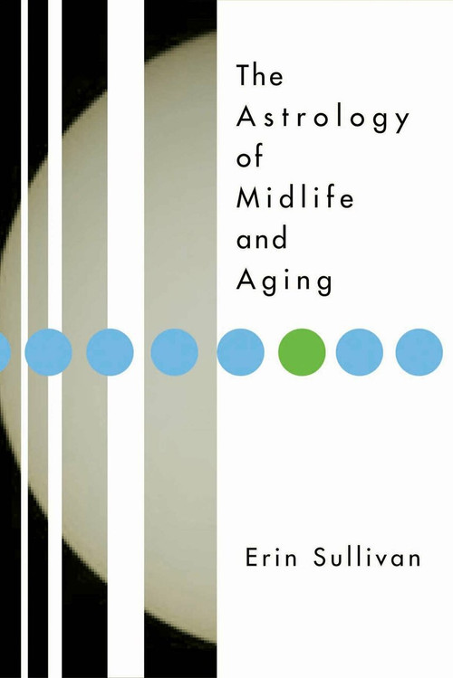 Astrology of Midlife and Aging by Erin Sullivan, 9781585424085