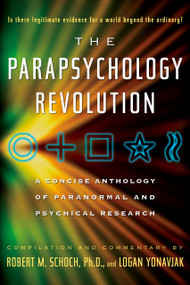 The Parapsychology Revolution (A Concise Anthology of Paranormal and Psychical Research) by Robert M. Schoch, Logan Yonavjak, 9781585426164