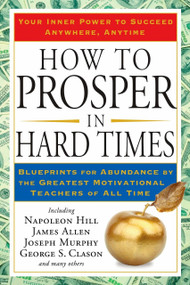 How to Prosper in Hard Times (Blueprints for Abundance by the Greatest Motivational Teachers of All Time) by Napoleon Hill, James Allen, 9781585427550