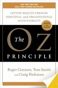 The Oz Principle (Getting Results through Individual and Organizational Accountability) by Roger Connors, Tom Smith, Craig Hickman, 9781591840244