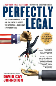 Perfectly Legal (The Covert Campaign to Rig Our Tax System to Benefit the Super Rich--and Cheat E verybody Else) by David Cay Johnston, 9781591840695