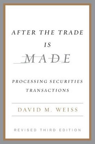 After the Trade Is Made, Revised Ed. (Processing Securities Transactions) by David M. Weiss, 9781591841272