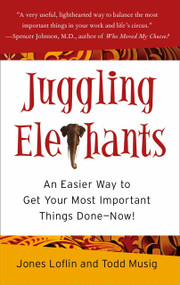 Juggling Elephants (An Easier Way to Get Your Most Important Things Done--Now!) by Jones Loflin, Todd Musig, 9781591841715
